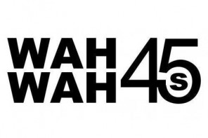 Label Spotlight: Wah Wah 45s (mixed by Dom Servini)