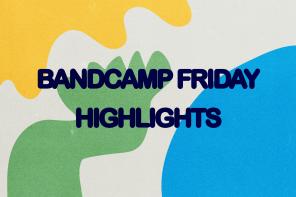 Bandcamp Friday Highlights